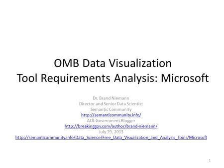 OMB Data Visualization Tool Requirements Analysis: Microsoft Dr. Brand Niemann Director and Senior Data Scientist Semantic Community