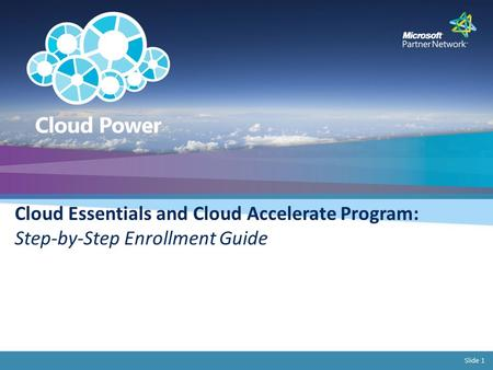 Slide 1 Cloud Essentials and Cloud Accelerate Program: Step-by-Step Enrollment Guide.