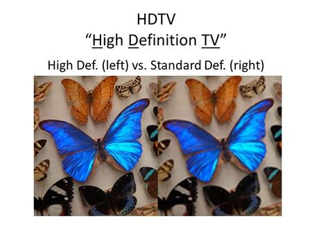 "HDTV ""High Definition TV"" High Def. (left) vs. Standard Def. (right)"