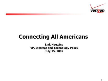 1 Connecting All Americans Link Hoewing VP, Internet and Technology Policy July 15, 2007.