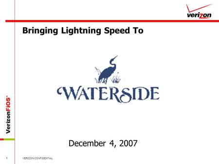 VerizonFiOS SM 1 VERIZON CONFIDENTIAL Bringing Lightning Speed To December 4, 2007.