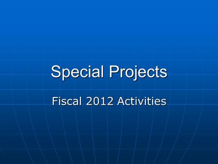 Special Projects Fiscal 2012 Activities. Overview Cross-cutting Issues that Guide Special Projects Cross-cutting Issues that Guide Special Projects Special.
