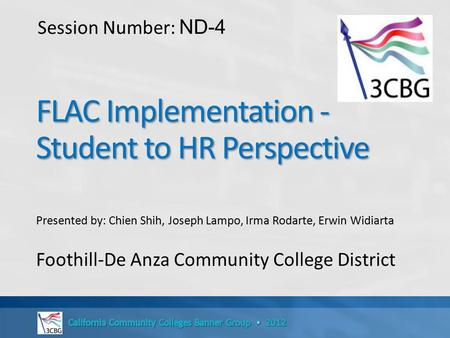 Presented by: Chien Shih, Joseph Lampo, Irma Rodarte, Erwin Widiarta Foothill-De Anza Community College District Session Number: ND-4.
