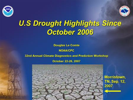 U.S Drought Highlights Since October 2006 Douglas Le Comte NOAA/CPC 32nd Annual Climate Diagnostics and Prediction Workshop October 22-26, 2007 Morristown,