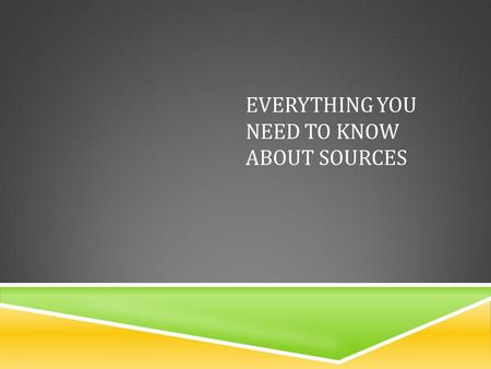 EVERYTHING YOU NEED TO KNOW ABOUT SOURCES. TYPES OF SOURCES.