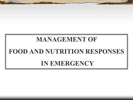 MANAGEMENT OF FOOD AND NUTRITION RESPONSES IN EMERGENCY.