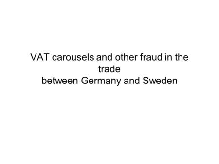 VAT carousels and other fraud in the trade between Germany and Sweden.