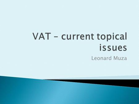 Leonard Muza.  Change in VAT rate  Silent supplies  Audits  Penalties and interest  Other  Questions & discussion.
