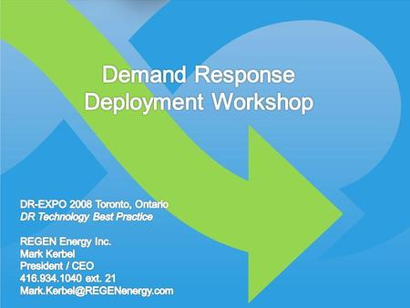 © 2008 REGEN Energy Inc. What is Demand Response? Management of electrical consumption Active alleviation of grid stress Load Shedding during peak demand.