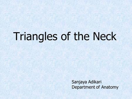 Triangles of the Neck Sanjaya Adikari Department of Anatomy.
