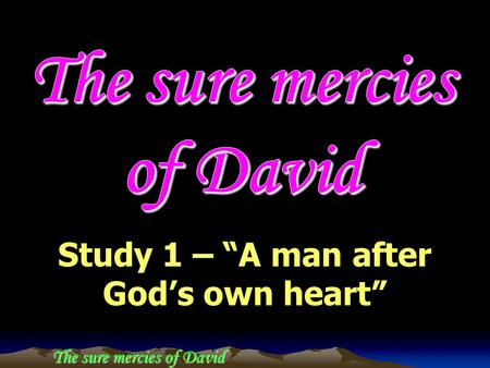 "The sure mercies of David Study 1 – ""A man after God's own heart"""