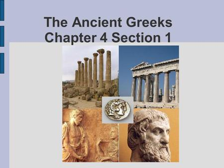 The Ancient Greeks Chapter 4 Section 1. Geography of Greece Located at the Southwest Corner of Europe Surrounded by the following: – Mediterranean Sea,
