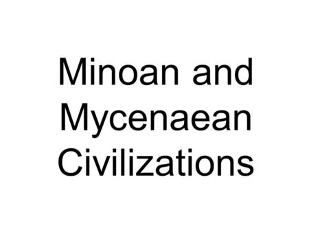 Minoan and Mycenaean Civilizations. Minoans (1750-1500 B.C.) First civilization in Europe Location: Crete Did not worry about invasions…why?