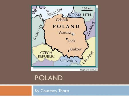 POLAND By Courtney Tharp. Flag:  The colors of the flag stand for… Upper-white is the color of the eagle which means peace and honesty. Lower-red is.