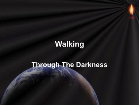 Walking Through The Darkness. Everyone experiences times of great difficulties in life We often refer to these trials as times of darkness or as David.