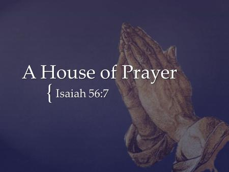 "{ A House of Prayer Isaiah 56:7. ""And Jesus went into the temple of God, and cast out all them that sold and bought in the temple, and overthrew the tables."