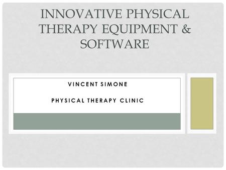 VINCENT SIMONE PHYSICAL THERAPY CLINIC INNOVATIVE PHYSICAL THERAPY EQUIPMENT & SOFTWARE.
