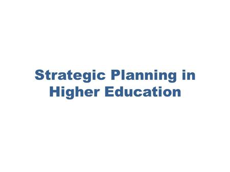 Strategic Planning in Higher Education. In higher education, bettering one's condition includes hiring better faculty, recruiting stronger students, upgrading.