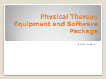 Physical Therapy Equipment and Software Package Kayla Warren.