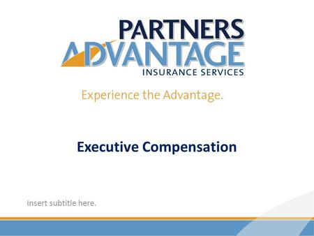 Insert subtitle here. Executive Compensation. Sun Executive UL for the Small Business Market.