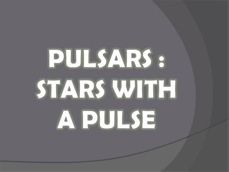  Pulsars are just a kind of neutron stars so it's essential to get a grip of these first.  The stars that come into being at the end of a massive.