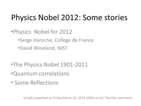 Physics Nobel 2012: Some stories Physics Nobel for 2012 Serge Haroche, College de France David Wineland, NIST The Physics Nobel 1901-2011 Quantum correlations.