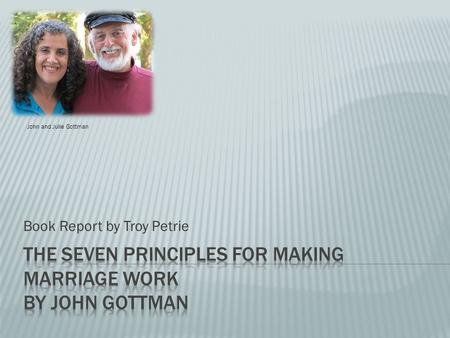 Book Report by Troy Petrie John and Julie Gottman.