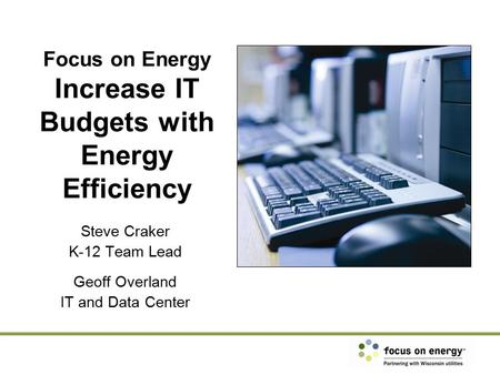 Steve Craker K-12 Team Lead Geoff Overland IT and Data Center Focus on Energy Increase IT Budgets with Energy Efficiency.