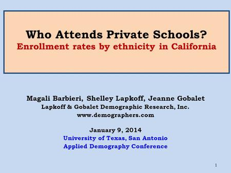 Who Attends Private Schools? Enrollment rates by ethnicity in California Magali Barbieri, Shelley Lapkoff, Jeanne Gobalet Lapkoff & Gobalet Demographic.