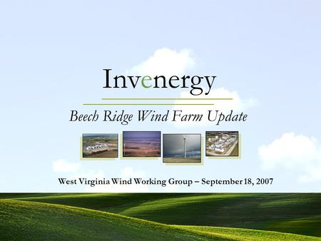 Invenergy Beech Ridge Wind Farm Update West Virginia Wind Working Group – September 18, 2007.