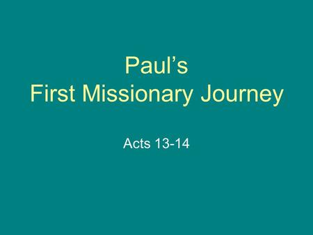 Paul's First Missionary Journey Acts 13-14. First Missionary Journey Antioch Cyprus Pisidian Antioch Iconium Lystra Derbe.