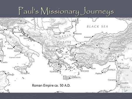 Paul's Missionary Journeys Roman Empire ca. 50 A.D.