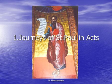 N. Hammersley 1.Journeys of St Paul in Acts. N. Hammersley.