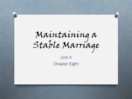 Maintaining a Stable Marriage Unit II Chapter Eight.
