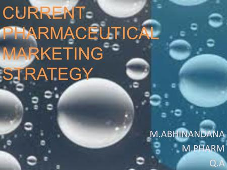 CURRENT PHARMACEUTICAL MARKETING STRATEGY M.ABHINANDANA M.PHARM Q.A.