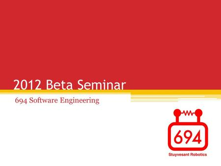 2012 Beta Seminar 694 Software Engineering. Overview WPILib ▫Command-based programming ▫NetworkTables ▫SmartDashboard ▫Preferences ▫Laptop-based vision.
