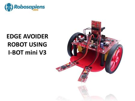 EDGE AVOIDER ROBOT USING I-BOT mini V3. EDGE AVOIDER USING I-BOT mini V3 Edge Avoider Robot is built using the IR based Line Detecting Module. The modules.