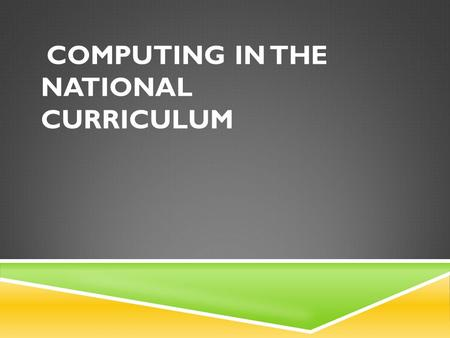 COMPUTING IN THE NATIONAL CURRICULUM. WHY?  The 2014 national curriculum introduces a new subject, computing, which replaces ICT. This represents continuity.