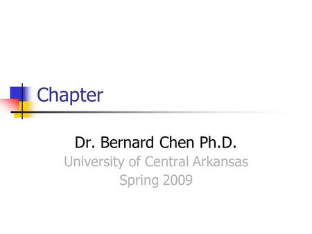 Dr. Bernard Chen Ph.D. University of Central Arkansas Spring 2009