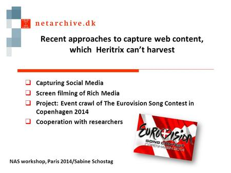 Recent approaches to capture web content, which Heritrix can't harvest  Capturing Social Media  Screen filming of Rich Media  Project: Event crawl of.