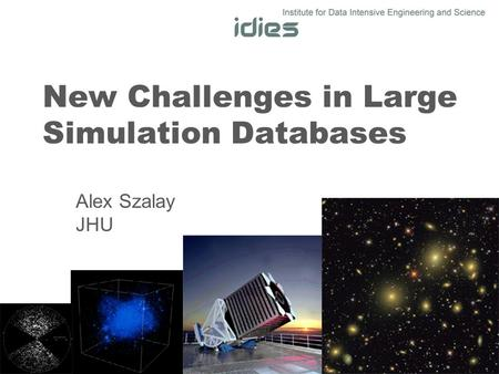 New Challenges in Large Simulation Databases Alex Szalay JHU.