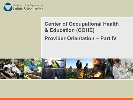 Center of Occupational Health & Education (COHE) Provider Orientation – Part IV.