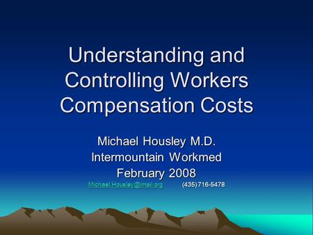 Understanding and Controlling Workers Compensation Costs Michael Housley M.D. Intermountain Workmed February 2008