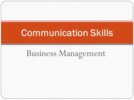 Business Management Communication Skills. Previous Topics: The Scope of Management Management Roles, Functions, Skills and Values Benefits & Limitations.