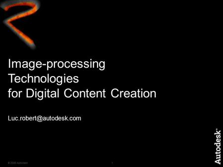 © 2006 Autodesk1 Image-processing Technologies for Digital Content Creation