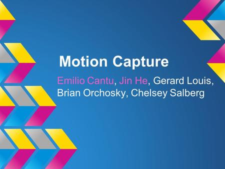 Motion Capture Emilio Cantu, Jin He, Gerard Louis, Brian Orchosky, Chelsey Salberg.