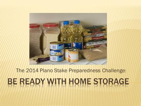 The 2014 Plano Stake Preparedness Challenge :.  A disruption in our supply system could mean no food will be available on grocery shelves  Drought and.