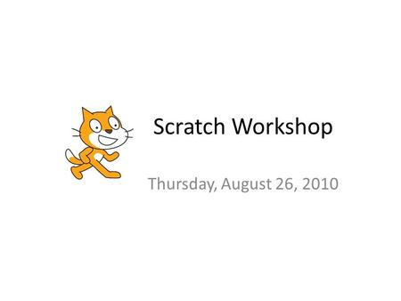 Scratch Workshop Thursday, August 26, 2010.