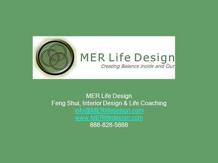 MER Life Design Feng Shui, Interior Design & Life Coaching  888-828-5888.