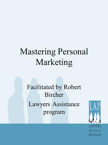 Mastering Personal Marketing Facilitated by Robert Bircher Lawyers Assistance program.